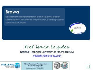 Prof. Maria  Loizidou National Technical University of Athens (NTUA) mloiz@chemeng.ntua.gr