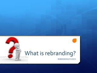 What is rebranding?