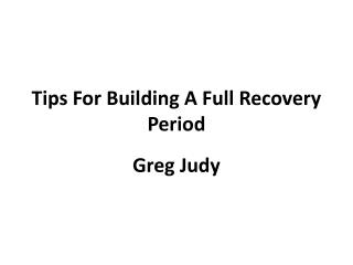 Tips For Building A Full Recovery Period