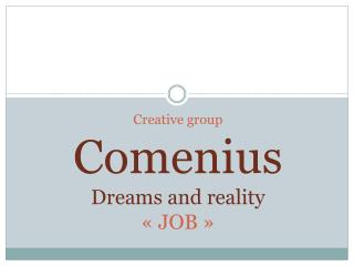 Creative  group Comenius Dreams  and reality « JOB »