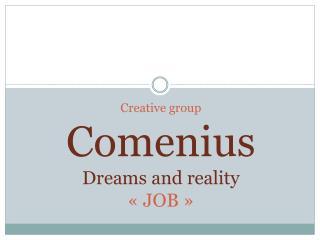 Creative  group Comenius Dreams  and reality «JOB»