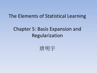 The Elements of Statistical Learning Chapter 5: Basis Expansion and Regularization 唐明宇
