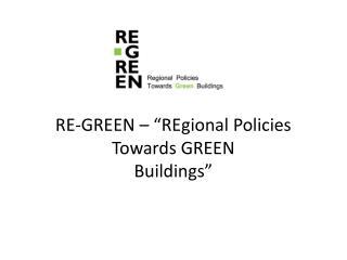 RE-GREEN  � � REgional  Policies Towards GREEN Buildings �