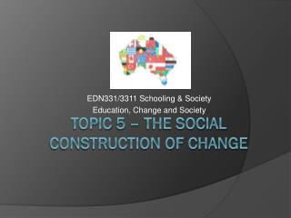 Topic  5 –  The Social Construction of Change
