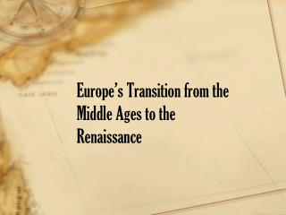 Europe�s Transition from the Middle Ages to the Renaissance