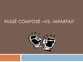 PASS� COMPOS� �VS- IMPARFAIT