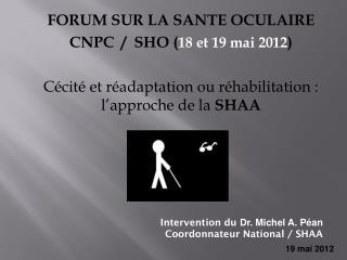 FORUM SUR LA SANTE OCULAIRE CNPC  /  SHO ( 18 et 19 mai 2012 )