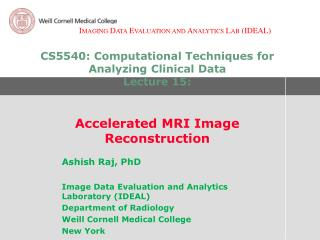 Ashish Raj, PhD Image Data Evaluation and Analytics Laboratory (IDEAL) Department of Radiology