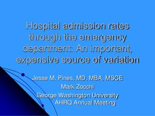 Jesse M. Pines, MD, MBA, MSCE Mark  Zocchi George Washington University	AHRQ Annual Meeting