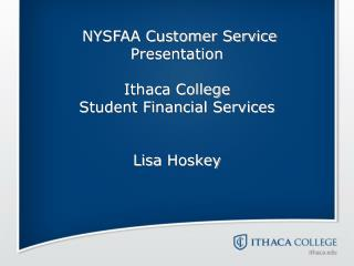 NYSFAA Customer Service Presentation  Ithaca College Student Financial Services Lisa  Hoskey