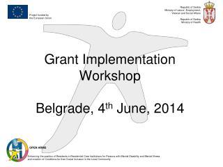 Grant Implementation Workshop Belgrade,  4 th June, 2014