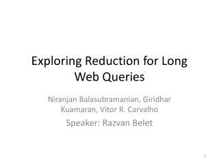 Exploring Reduction for Long Web Queries