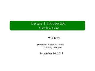Lecture 1: Introduction Math Boot Camp Will  Terry Department of Political Science
