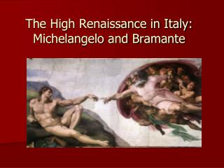 The High Renaissance in Italy: Michelangelo and Bramante