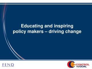 Educating and inspiring  policy makers   driving change