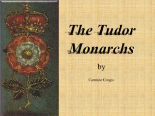 The  Tudor  Monarchs by Carmine Congiu