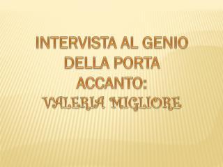 INTERVISTA AL GENIO DELLA PORTA ACCANTO: VALERIA MIGLIORE