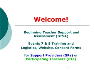 Welcome    Beginning Teacher Support and Assessment BTSA   Events 7  8 Training and  Logistics, Website, Consent Forms