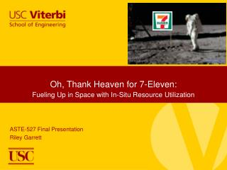 Oh, Thank Heaven for 7-Eleven:   Fueling Up in Space with In-Situ Resource Utilization