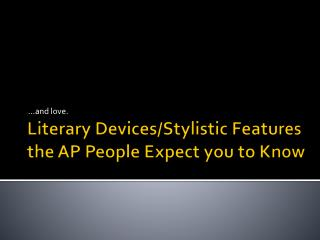 Literary Devices/Stylistic Features the AP People Expect you to Know