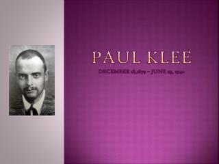 PAUL KLEE December 18,1879 – June 29, 1940