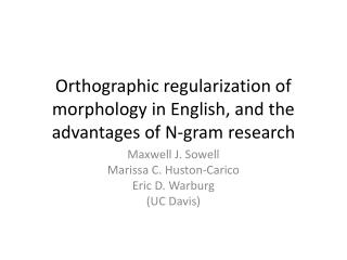 Orthographic regularization of morphology in English, and the advantages of N-gram research