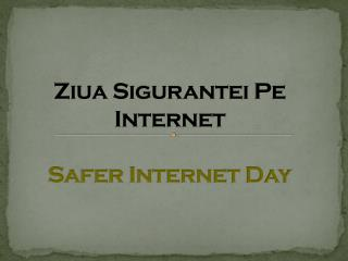 Ziua Sigurantei Pe  Internet Safer Internet Day