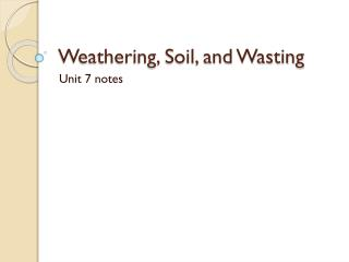 Weathering, Soil, and Wasting