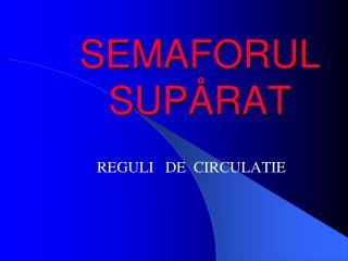 SEMAFORUL     SUP Å RAT