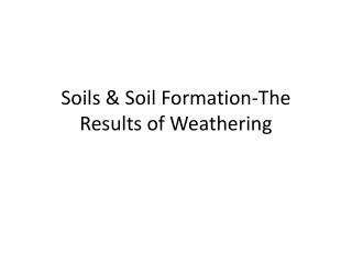 Soils & Soil Formation-The Results of Weathering