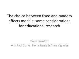 The choice between fixed and random effects models: some considerations for educational research