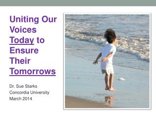 Uniting Our Voices  Today  to Ensure Their  Tomorrows Dr. Sue Starks Concordia University