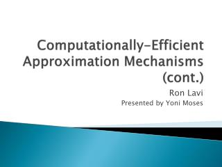 Computationally-Efficient  Approximation  Mechanisms  (cont.)