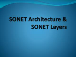 SONET Architecture & SONET Layers
