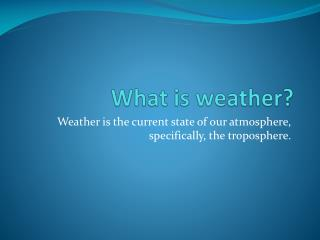 What is weather ?