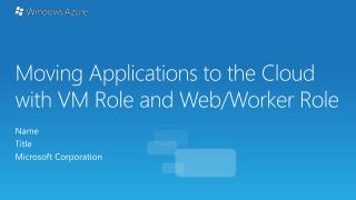 Moving Applications to the Cloud with VM Role and Web/Worker Role