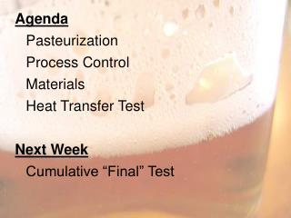 Agenda 	Pasteurization Process Control 	Materials 	Heat Transfer Test Next Week