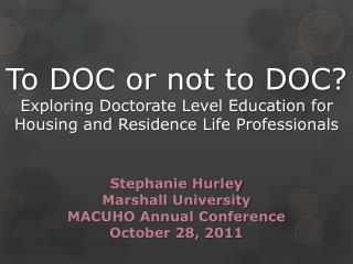 Stephanie Hurley Marshall University  MACUHO Annual Conference October 28, 2011