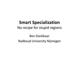 Smart Specialization No recipe for stupid regions