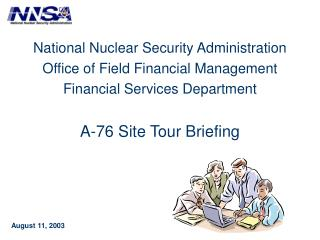National Nuclear Security Administration  Office of Field Financial Management Financial Services Department  A-76 Site