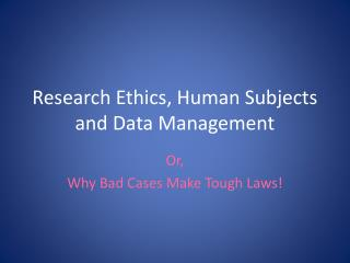 Research Ethics, Human Subjects and Data Management