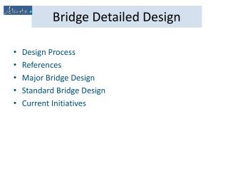 Design Process  References Major Bridge Design Standard Bridge Design Current Initiatives