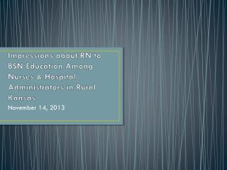 Impressions about RN to BSN Education Among Nurses & Hospital Administrators in Rural Kansas
