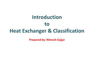 Introduction  to  Heat Exchanger & Classification  Prepared by: Nimesh Gajjar