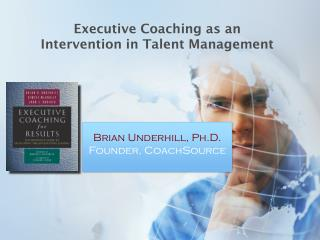 Executive Coaching as an  Intervention in Talent Management
