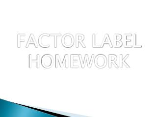 FACTOR LABEL HOMEWORK