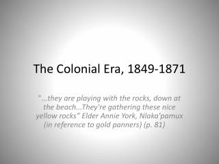 The Colonial  Era , 1849-1871