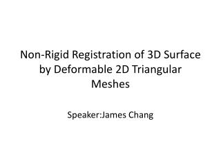 Non-Rigid Registration of 3D Surface by Deformable 2D Triangular Meshes