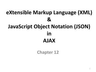 eXtensible  Markup  Language (XML)   &  JavaScript  Object  Notation (JSON)  in  AJAX