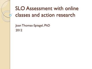 SLO Assessment with online classes and action research